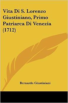 Vita Di S. Lorenzo Giustiniano, Primo Patriarca Di Venezia
