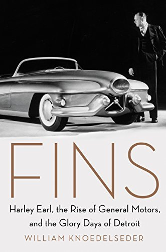 fins-harley-earl-the-rise-of-general-motors-and-the-glory-days-of-detroit