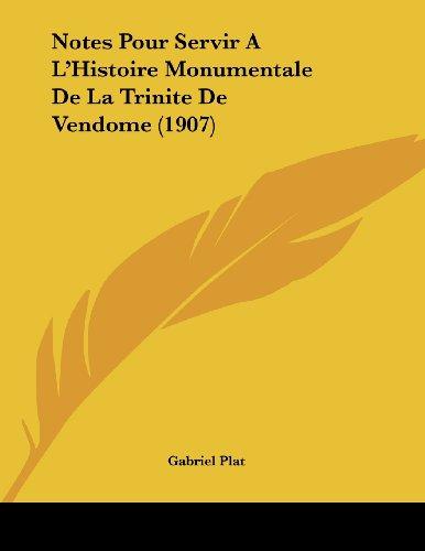 Notes Pour Servir A L'Histoire Monumentale de La Trinite de Vendome (1907)