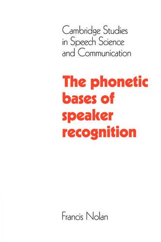 The Phonetic Bases of Speaker Recognition (Cambridge Studies in Speech Science and Communication)