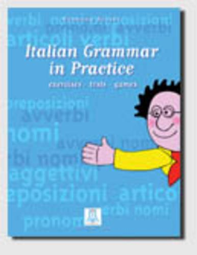 Italian Grammar in Practice, Exercises, Theory and...