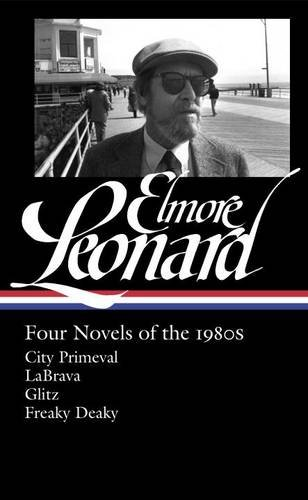 Elmore Leonard: Four Novels of the 1980s: City Primeval / Labrava / Glitz / Freaky Deaky (Library of America)