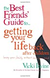 Vicki Iovine The Best Friends' Guide to Getting Your Life Back