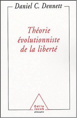 Daniel Dennett - Théorie évolutionniste de la liberté