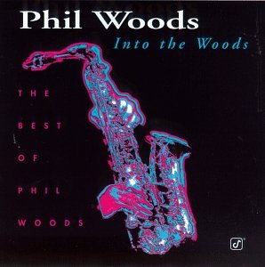 Phil Woods - Into the Woods: The Best of Phil Woods - Zortam Music