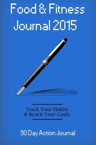 Food & Fitness Journal 2015: 90 Day Action Journal: Personal Diet Diary & Exercise Journal (Food Journals) (Volume 5)