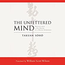 The Unfettered Mind: Writings from a Zen Master to a Master Swordsman Audiobook by Takuan Soho, William Scott Wilson (translator) Narrated by Roger Clark