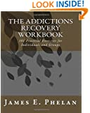 The Addictions Workbook: 101 Practical Exercises for Individuals and Groups