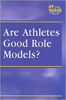 athletes as good role models Athletes shouldn't be role models  parents must remain vigilant in setting a good example for their children, and athletes must remember who their audience is.