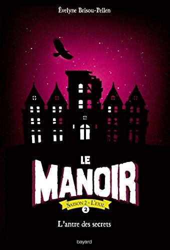 Le Manoir n° Saison 2 L'Exil Tome 2 L'Antre des secrets