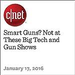 Smart Guns? Not at These Big Tech and Gun Shows | Ben Fox Rubin,Terry Collins