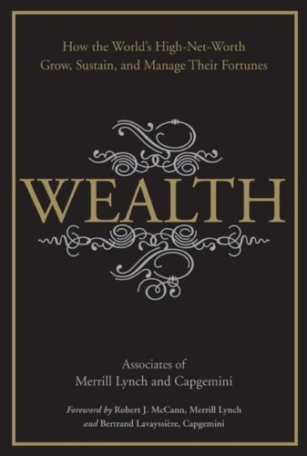 wealth-how-the-worlds-high-net-worth-grow-sustain-and-manage-their-fortunes-by-merrill-lynch-capgemi