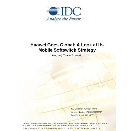 Huawei Goes Global: A Look at Its Mobile Softswitch Strategy Thomas S. Valovic