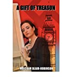 img - for [ [ [ A Gift of Treason [ A GIFT OF TREASON ] By Blair-Robinson, Malcolm ( Author )Nov-01-2008 Hardcover book / textbook / text book