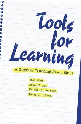 Tools for Learning : A Guide to Teaching Study Skills, M.D. GALL, JOYCE P. GALL, DENNIS R. JACOBSEN, TERRY L. BULLOCK