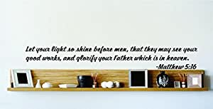 Let Your Light So Shine Before Men, That They May See Your Good Works, And Glorify Your Father Which Is In Heaven. - Matthew 5:16 Inspirational Life Bible Quote God's Scripture Christ Church Vinyl Wall Decal Picture Art Image Living Room Bedroom Home Decor Peel & Stick Sticker Graphic Design Wall Decal - 22 Colors Available - Discounted Sales Item 10x10
