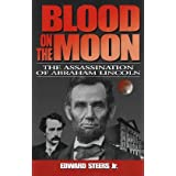 "Blood on the Moon: The Assassination of Abraham Lincolnvon ""Edward, Jr. Steers"""