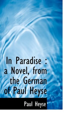 In Paradise: A Novel, from the German of Paul Heyse, Volume I