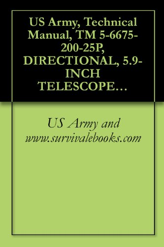 Us Army, Technical Manual, Tm 5-6675-200-25P, Directional, 5.9-Inch Telescope, Detachable Tribach W/Accessories And Tripod, (Wild He Model T-16-0.2 Mil)