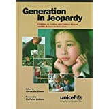 Generation in Jeopardy: Children in Central and Eastern Europe and the Former Soviet Union: Children at Risk in...