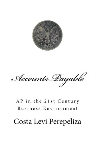 Accounts Payable in the 21st Century Business Environment: From standard to advanced and most current AP practices PDF
