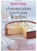 Cheesecakes, Pavlovas & Trifles: Triple-Tested Recipes for Sweet Desserts and Puddings, from Old-Fashioned Favourites to Contemporary Food Fests