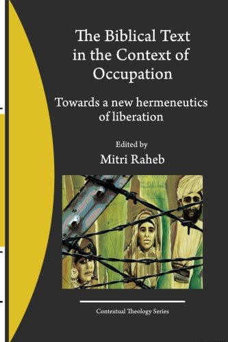 The Biblical Text in the Context of Occupation: Towards a new hermeneutics of liberation (Contextual Theology) (Volume 2
