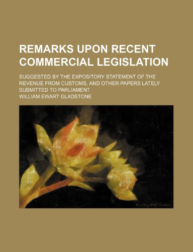 Remarks upon recent commercial legislation; suggested by the expository statement of the revenue from customs, and other papers lately submitted to Parliament