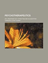 Psychotherapeutics; Or, Treatment by Hypnotism and Suggestion