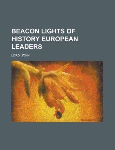Beacon Lights of History, Volume 10 European Leaders Beacon Lights of History, Volume 10 European Leaders