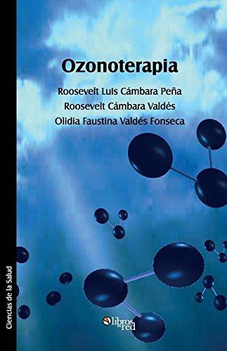 Ozonoterapia  [Cambara Pena, Roosevelt Luis - Cambara Valdes, Roosevelt - Valdes Fonseca, Olidia Faustina] (Tapa Blanda)