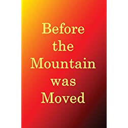 Before the Mountain was Moved