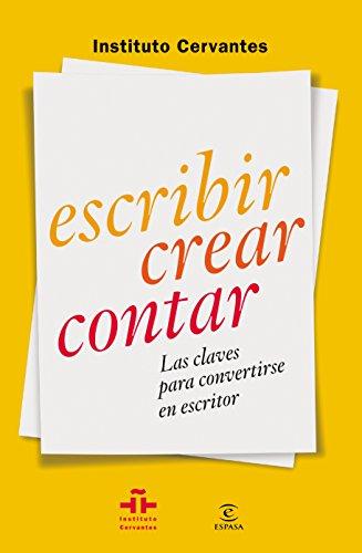 Escribir, Crear, Contar. Las Claves Para Convertirse En Escritor (Guias Practicas Cervantes)