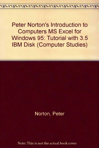 Peter Norton's Introduction to Computers: MS Excel for Windows 95 Tutorial (Computer Studies) PDF
