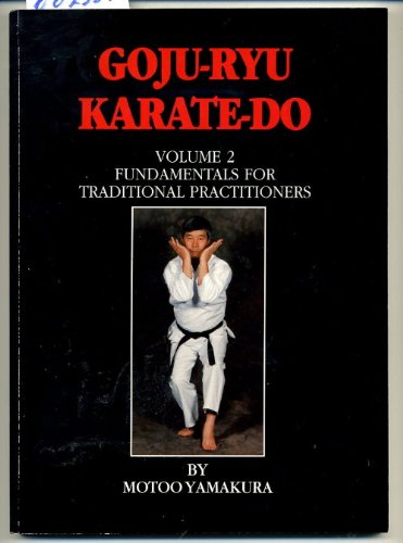 Goju Ryu Karate Do Volume 2: Fundamentals for Traditional Practitioners