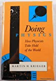 Doing Physics: How Physicists Take Hold of the World (A Midland Book) (0253331234) by Martin H. Krieger