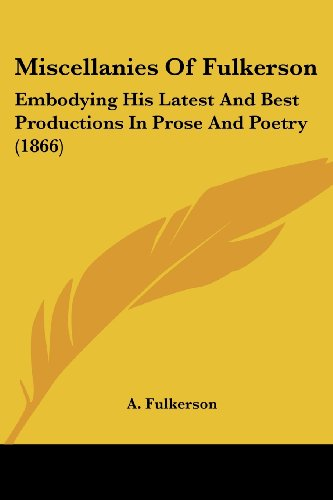 Miscellanies of Fulkerson: Embodying His Latest and Best Productions in Prose and Poetry (1866)