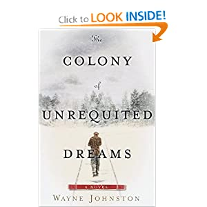 The Colony of Unrequited Dreams: A Novel Wayne Johnston