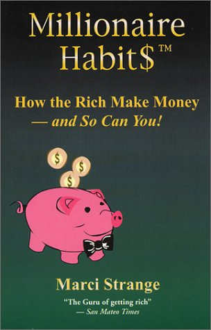 Millionaire Habit$: How the Rich Make Money and So Can You!
