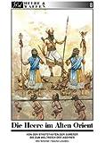 Die Armeen des Alten Orient: Von den Stadtstaaten der Sumerer bis zum Weltreich der Assyrer (Heere & Waffen)