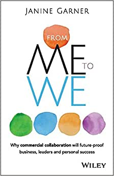 From Me To We: Why Commercial Collaboration Will Future-proof Business, Leaders And Personal Success
