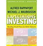 Expectations Investing: Reading Stock Prices for Better Returns Expectations Investing