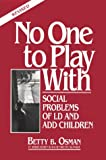 No One to Play with: Social Problems of LD and ADD Children, Revised Edition