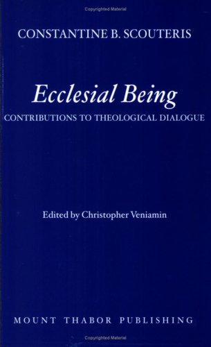 Ecclesial Being: Contributions to Theological Dialogue, CONSTANTINE B. SCOUTERIS