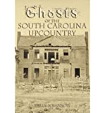 img - for [ Ghosts of the South Carolina Upcountry ] GHOSTS OF THE SOUTH CAROLINA UPCOUNTRY by Johnson, Talmadge ( Author ) ON Nov - 01 - 2005 Paperback book / textbook / text book