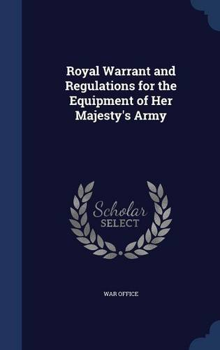 Royal Warrant and Regulations for the Equipment of Her Majesty's Army