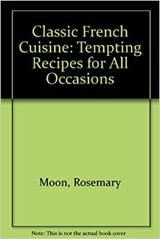 Classic french cuisine tempting recipes for all occasions for All about french cuisine