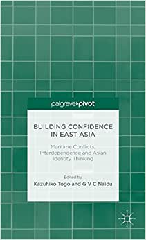 Building Confidence In East Asia: Maritime Conflicts, Interdependence And Asian Identity Thinking