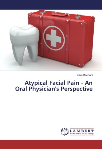 Atypical Facial Pain - An Oral Physician's Perspective
