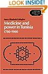 Medicine and Power in Tunisia, 1780-1...